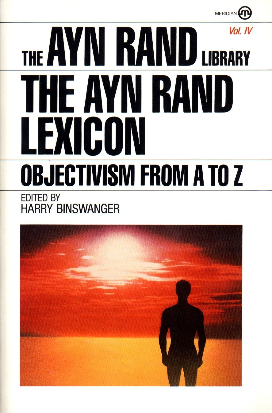 The Ayn Rand Lexicon: Objectivism from A to Z (Ayn Rand Library): Ayn Rand,  Harry Binswanger: 9780452010512: Amazon.com: Books