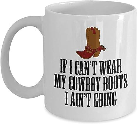 Amazon Com Cowboy Coffee Mug Cowgirl Gift Farm Girl Or Farm Boy If I Can T Wear My Cowboy Boots Country Or Western Gift Southerners Coffee Cups Mugs