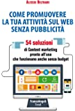 Come promuovere la tua attività sul web senza pubblicità. 54 soluzioni di Content marketing pronte all'uso che funzionano anche senza budget