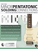 Guitar Scales: Minor Pentatonic Soloing Connections: Learn to Solo with the Minor Pentatonic Scale Across the Entire Fretboard