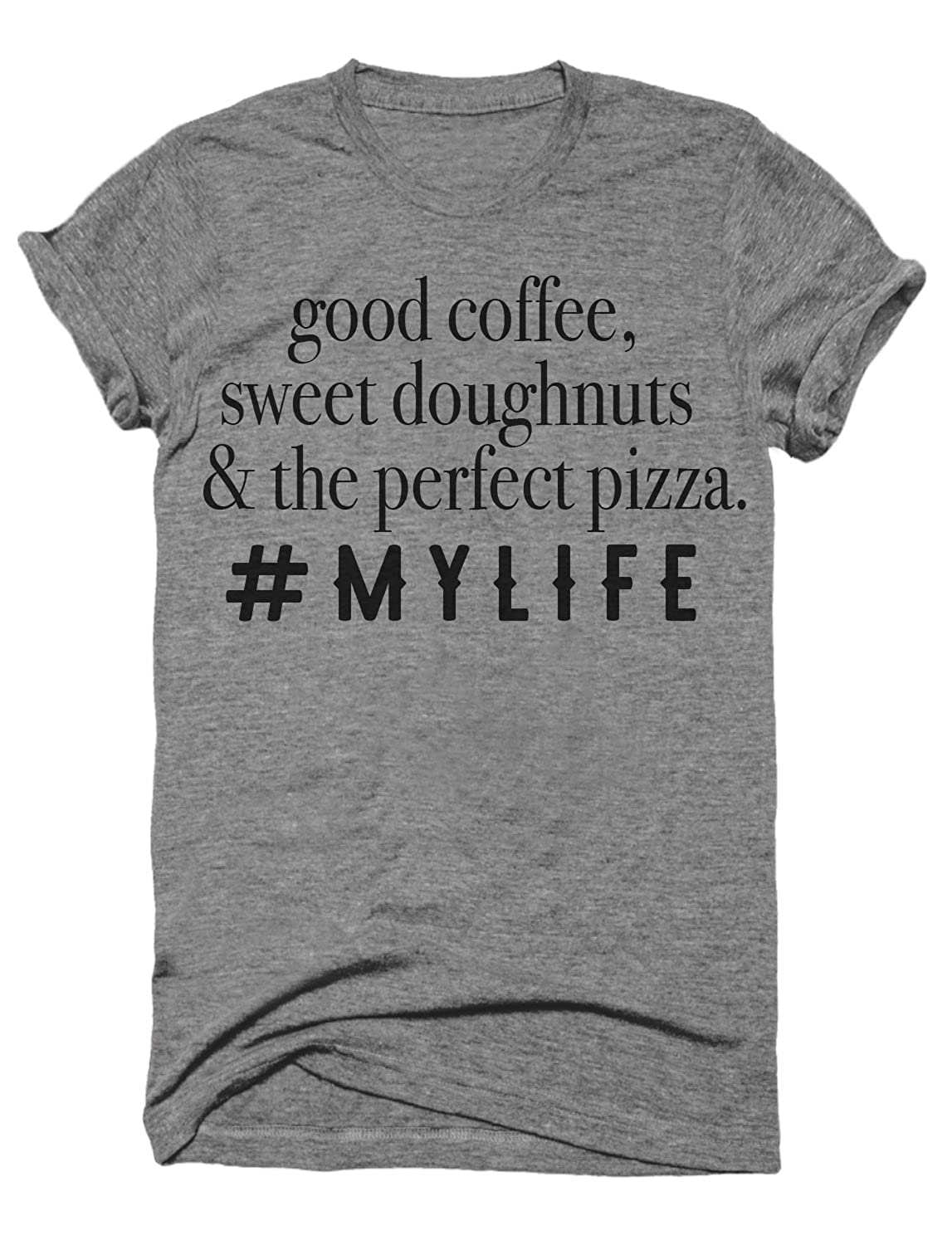 Good Coffee Sweet Doughnuts And The Perfect Pizza My Life Funny Women's Moms Tshirt