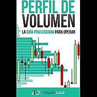 PERFIL DE VOLUMEN: LA GUÍA PRIVILEGIADA PARA OPERAR (Spanish Edition)