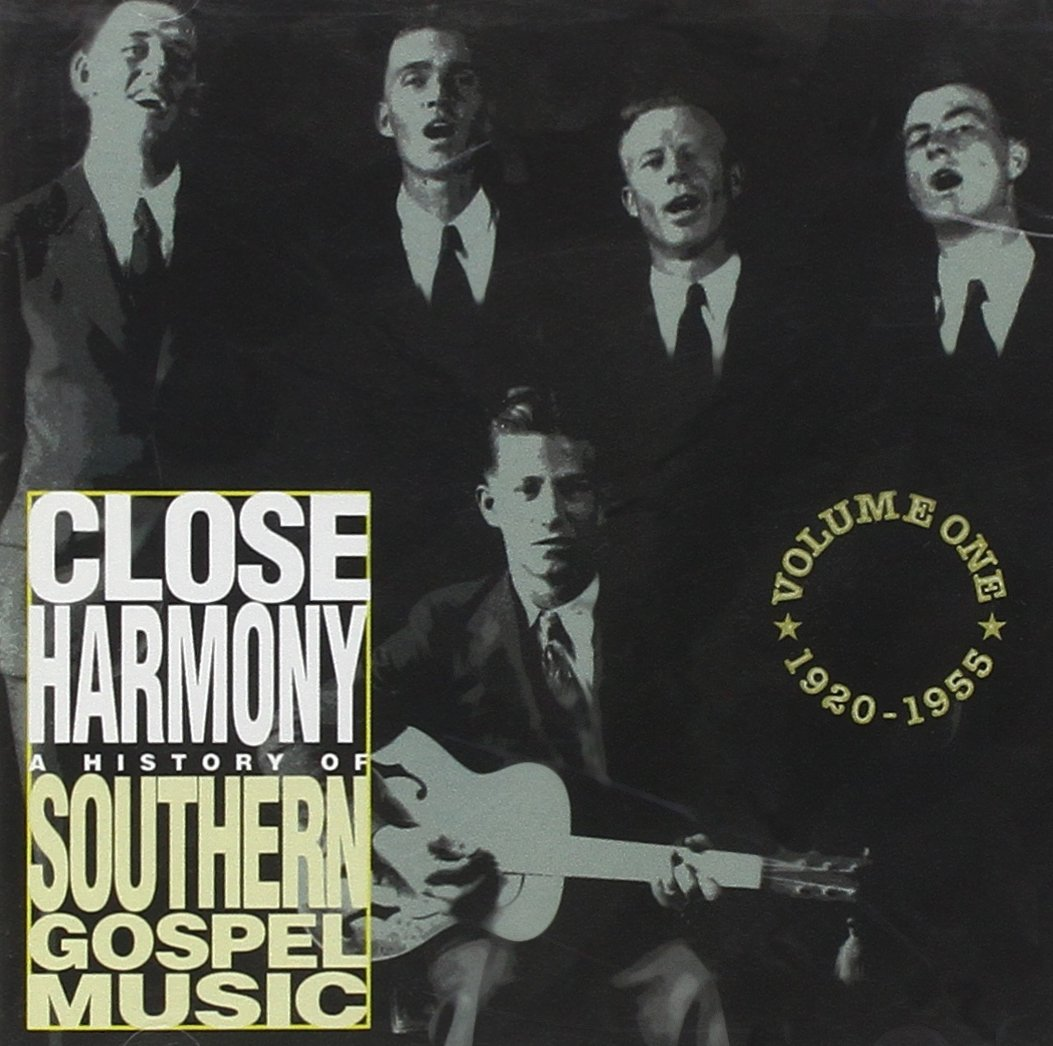 Close Harmony: A History of Southern Gospel  Music - Volume One - 1920-1955