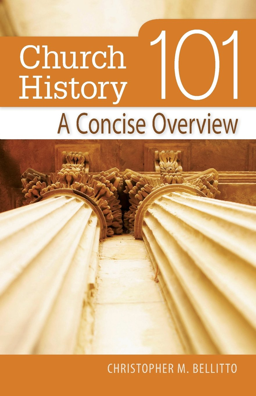 Church History 101: A Concise Overview: Christopher Bellitto PhD:  9780764816031: Amazon.com: Books