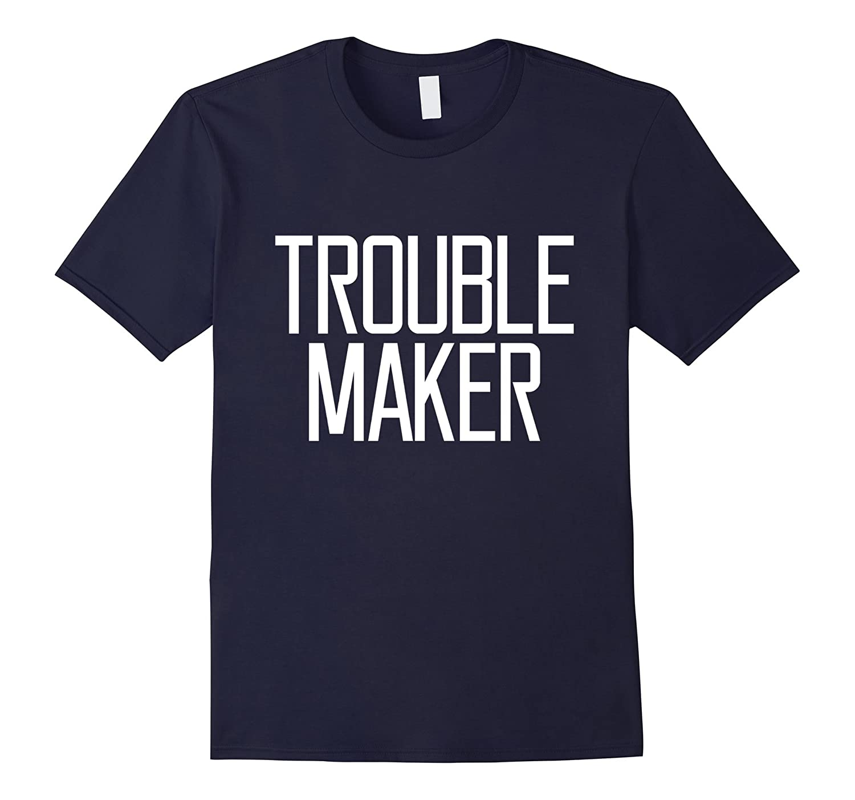 Trouble Maker funny Girl Women Saying Joke Fun T-shirt-BN
