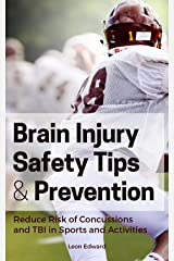 BRAIN INJURY PREVENTION AND SAFETY TIPS: Reducing the Risk of Concussions and Traumatic Brain Injury in Sports and Activities! Kindle Edition