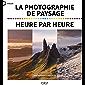 La photographie de paysage heure par heure (Focus)