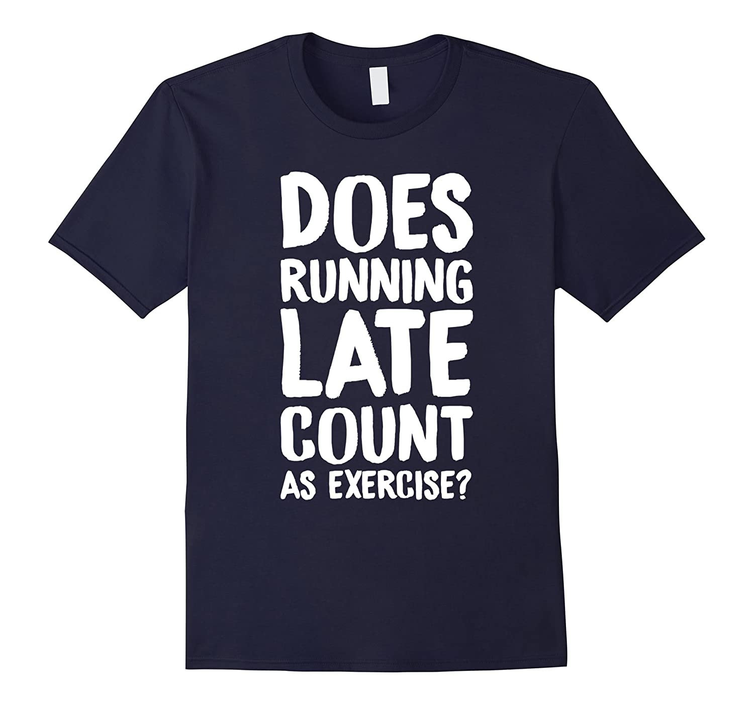 Does Running Late Count As Exercise? Gym Funny T-Shirts-TJ