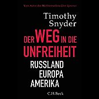 Der Weg in die Unfreiheit: Russland - Europa - Amerika