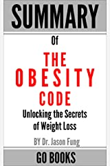 Summary of The Obesity Code: Unlocking the Secrets of Weight Loss by: Dr. Jason Fung | a Go BOOKS Summary Guide Kindle Edition
