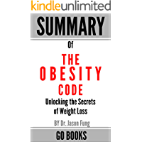 Summary of The Obesity Code: Unlocking the Secrets of Weight Loss by: Dr. Jason Fung | a Go BOOKS Summary Guide