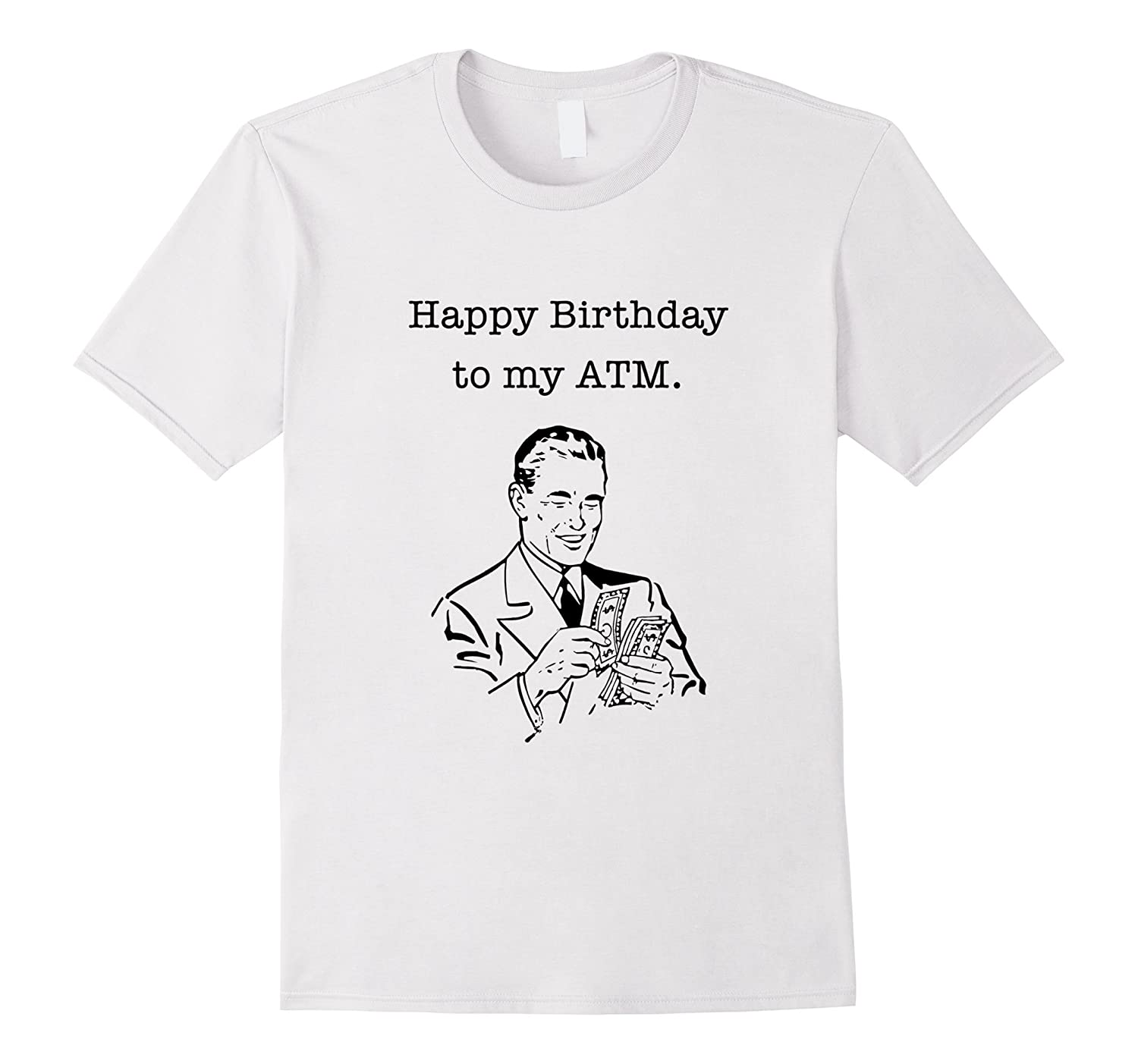 Happy Birthday Dad Shirt I Mean ATM Funny Bday Tee TH