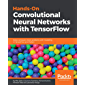 Hands-On Convolutional Neural Networks with TensorFlow: Solve computer vision problems with modeling in TensorFlow and Python
