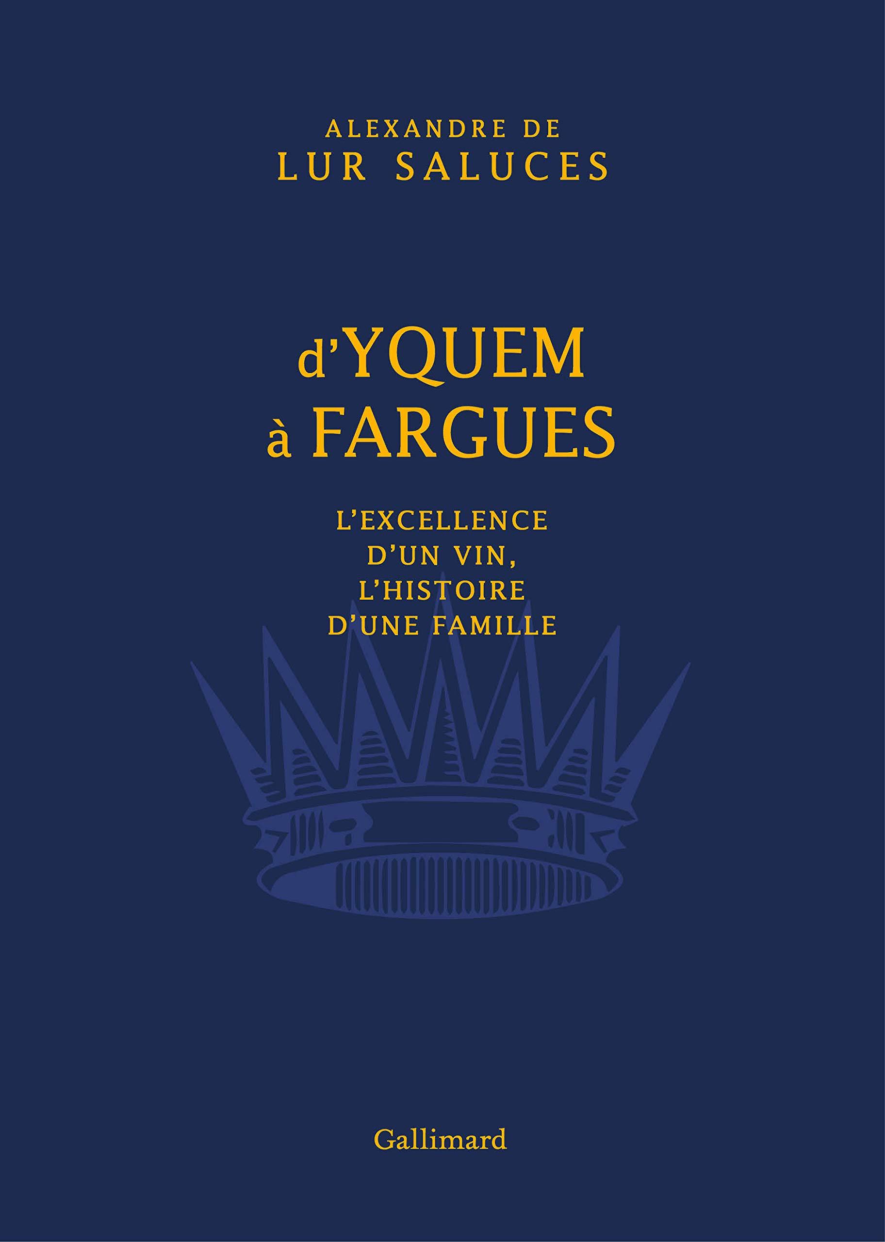 Amazon.fr - D'Yquem à Fargues: L'excellence d'un vin, l'histoire d'une  famille - Lur Saluces, Alexandre de, Polony, Natacha - Livres