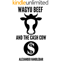 Wagyu Beef and The Cash Cow: A Guide to the World's Best Beef.