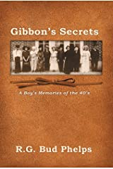 Gibbon's Secrets: A Boy's Memories of the 40's (Historical Life Series Book 1) Kindle Edition