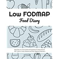 Low FODMAP Food Diary: Daily Diary to Track Foods and Symptoms to Help Improve IBS, Crohn's, Celiac Disease and Other Digestive Disorders