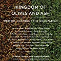 Kingdom of Olives and Ash: Writers Confront the Occupation Audiobook by Michael Chabon, Ayelet Waldman Narrated by Fred Sanders, Gabra Zackman