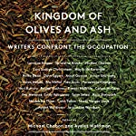 Kingdom of Olives and Ash: Writers Confront the Occupation | Michael Chabon,Ayelet Waldman