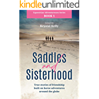 Equestrian Adventuresses Series Book 1: Saddles and Sisterhood: True Stories of Friendships Built on Horse Riding…
