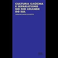 Cultura gaúcha e separatismo no Rio Grande do Sul