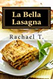 La Bella Lasagna: Variety of recipes for lasagna