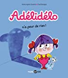 Adélidélo, Tome 04: Adélidélo n'a peur de rien !