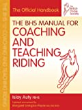 The BHS Manual for Coaching and Teaching Riding (British Horse Society)