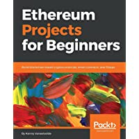 Ethereum Projects for Beginners: Build blockchain-based cryptocurrencies, smart contracts, and DApps