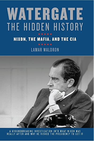 Watergate: The Hidden History: Nixon, The Mafia, and The CIA ...