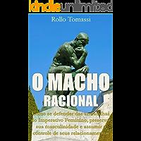 O MACHO RACIONAL: Como evitar as armadilhas do Imperativo Feminino, preservar sua masculinidade e assumir o controle de…