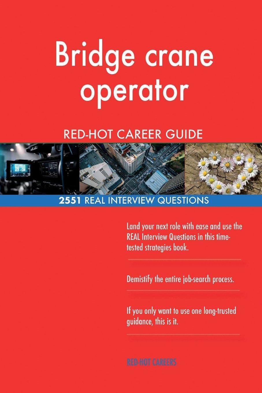 Download Bridge crane operator RED-HOT Career Guide; 2551 REAL Interview Questions ebook