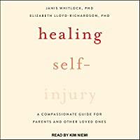 Healing Self-Injury: A Compassionate Guide for Parents and Other Loved Ones