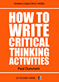 How To Write Critical Thinking Activities (Training Course For ELT Writers Book 4)