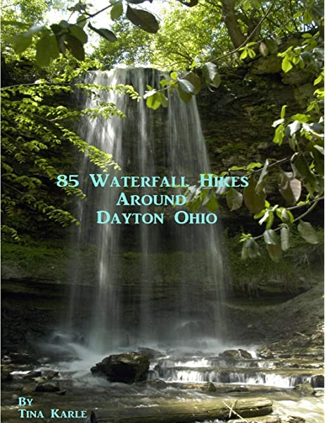 85 Waterfall Hikes Around Dayton Ohio Karle Tina 9781105455308 Amazon Com Books