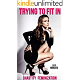 Trying to Fit In: Chastity Feminization