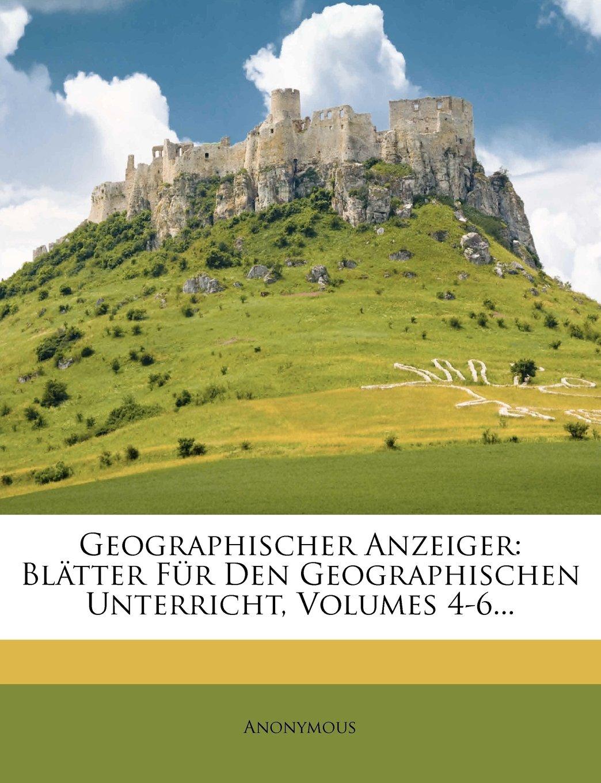 Download Geographischer Anzeiger: Blatter Fur Den Geographischen Unterricht, Volumes 4-6... (German Edition) ebook