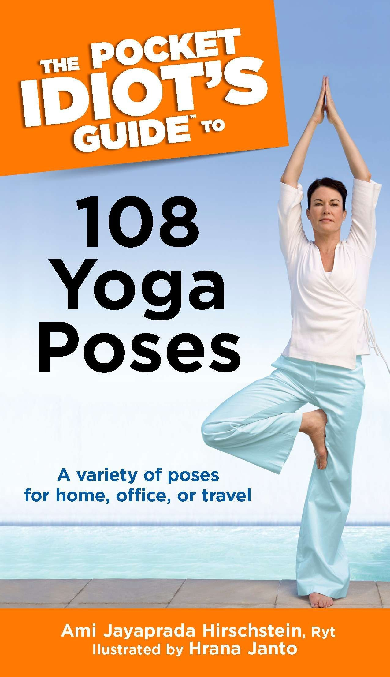 The Pocket Idiot's Guide to 108 Yoga Poses: A Variety of Poses for Home, Office, or Travel (Complete Idiot's Guide to) ebook