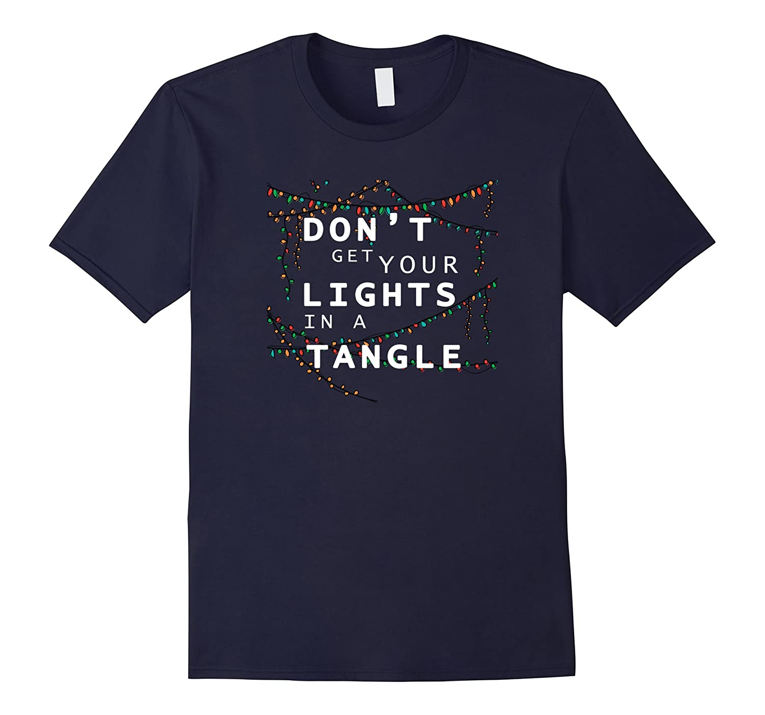 Don't Get Your Lights In A Tangle Funny Christmas T-Shirt