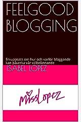 FEELGOOD BLOGGING: En uppsats om hur och varför bloggande kan påverka vår välbefinnande (Swedish Edition) Kindle Edition