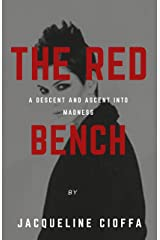 THE RED BENCH: A DESCENT AND ASCENT INTO MADNESS Kindle Edition