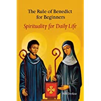 The Rule of Benedict for Beginners: Spirituality for Daily Life