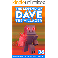 Dave the Villager 36: Unofficial Minecraft Books (The Legend of Dave the Villager)