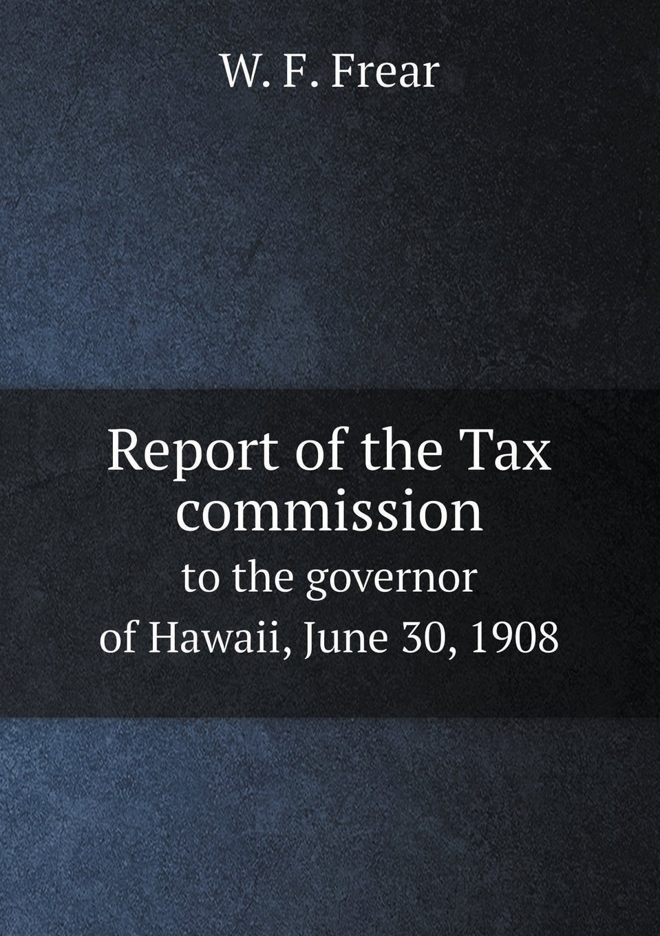 Report of the Tax Commission to the Governor of Hawaii, June 30, 1908 pdf