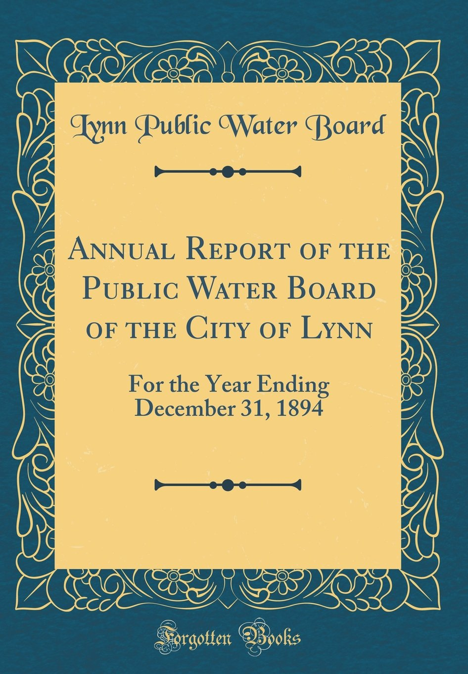 Annual Report of the Public Water Board of the City of Lynn: For the Year Ending December 31, 1894 (Classic Reprint) ebook