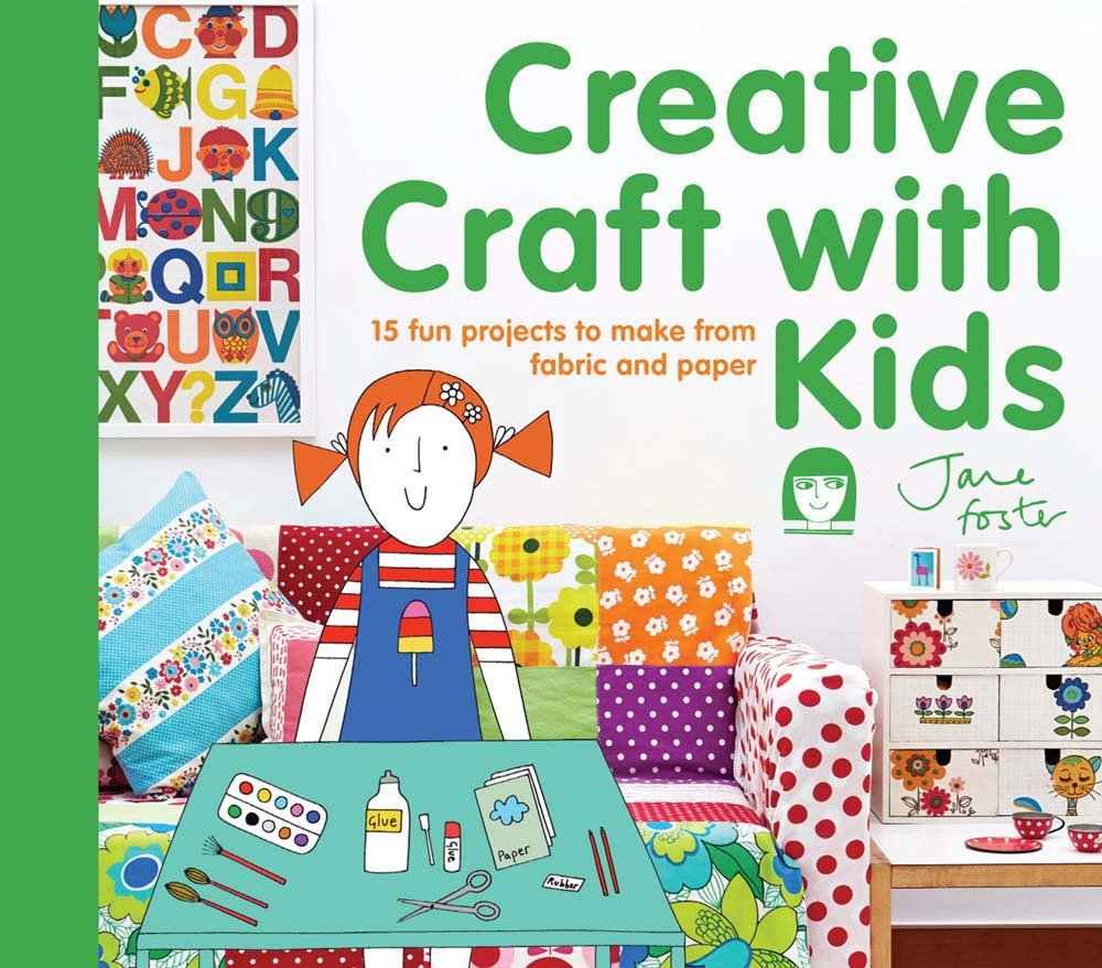 Creative Craft With Kids 15 Fun Projects To Make From Fabric And Paper Amazoncouk Jane Foster 9781909397439 Books