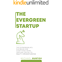 The Evergreen Startup: The Entrepreneur's Playbook For Everything From Venture Capital To Equity Crowdfunding
