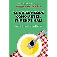 Ya no comemos como antes, ¡y menos mal!: Cambia los bulos por evidencias (Divulgación)