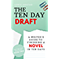 The Ten Day Draft: A Writer's Guide to Finishing a Novel in Ten Days (The Ten Day Novelist Book 2)