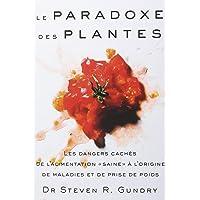 Le paradoxe des plantes  : Les dangers cachés de la nourriture saine à l'origine de maladies et de prise de
